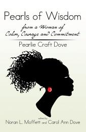 Pearls of Wisdom from a Woman of Color, Courage and Commitment: Pearlie Craft Dove