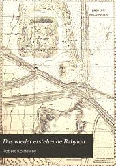 Das wieder-erstehende Babylon: die bisherigen Ergebnisse der Deutschen Ausgrabungen