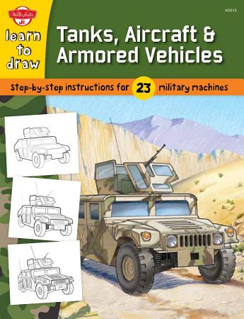 Learn to Draw Tanks  Aircraft   Armored Vehicles PDF