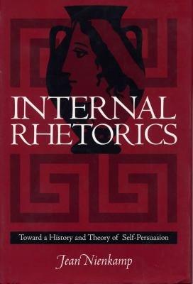 Internal Rhetorics  Toward a History and Theory of Self persuasion