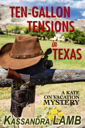 Ten-Gallon Tensions in Texas: A Kate on Vacation Mystery
