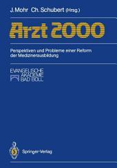 Arzt 2000: Perspektiven und Probleme einer Reform der Medizinerausbildung