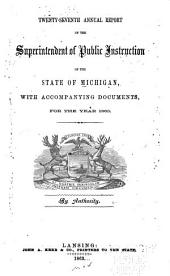 Annual Report of the Superintendent of Public Instruction of the State of Michigan: With Accompanying Documents, for the Year ..., Volume 27