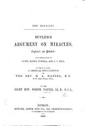 The Miracles. Butler's Argument on Miracles, Explained and Defended: with Observations on Hume, B. Powell, and J. S. Mill. To which is Added a Critical Dissertation by H. L. Mansel