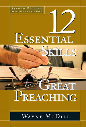 The 12 Essential Skills for Great Preaching   Second Edition
