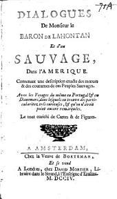 Dialogues de Monsieur le baron de Lahontan et d'un sauvage,: dans l'Amerique. : Contenant une description exacte des mœurs & des coutumes de ces peuples sauvages. :