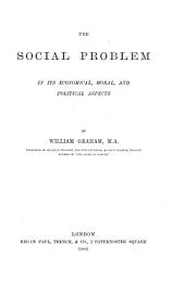 The Social Problem in Its Economical, Moral, and Political Aspects