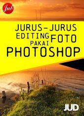 Jurus-Jurus Editing Foto Pakai Photoshop