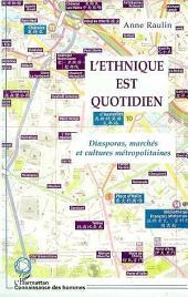 L'ETHNIQUE EST QUOTIDIEN: Diasporas, marchés et cultures métropolitaines