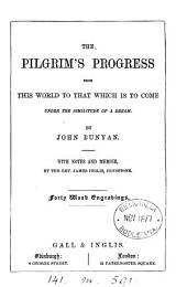 The pilgrim's progress from this world to that which is to come. With notes and a memoir by J. Inglis