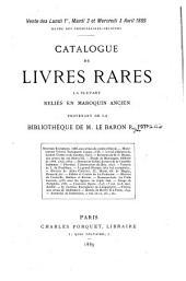 Catalogue de livres rares la plupart reliés en maroquin ancien provenant de la bibliothèque de M. le baron R. P****.