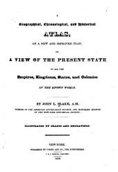 A Geographical, Chronological, and Historical Atlas on a New and Improved Plan, Or, A View of the Present State of All the Empires, Kingdoms, States, and Colonies in the Known World