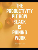 The Productivity Pit How Slack Is Ruining Work Book PDF