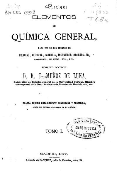 Elementos De Quimica General Para Uso De Los Alumnos De Ciencias Medicina Farmacia Ingenieros Industriales Agronomos De Minas Etc Etc
