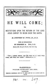 He will come; or, Meditations upon the return of the lord Jesus Christ to reign over the earth