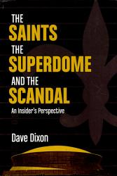 Saints, Superdome, and the Scandal, The