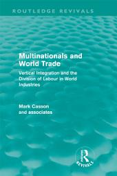 Multinationals and World Trade (Routledge Revivals): Vertical Integration and the Division of Labour in World Industries