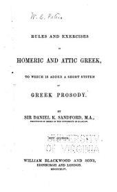 Rules and Exercises in Homeric and Attic Greek: To which is Added a Short System of Greek Prosody