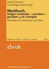 Werkbuch. Religion entdecken – verstehen – gestalten. 5./6. Schuljahr: Materialien für Lehrerinnen und Lehrer