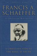 The Complete Works of Francis A. Schaeffer: A Christian view of the Bible as truth