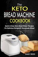 The Keto Bread Machine Cookbook