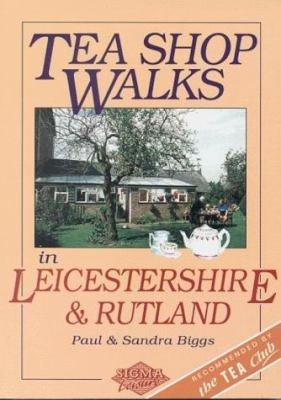 Tea Shop Walks in Leicestershire   Rutland
