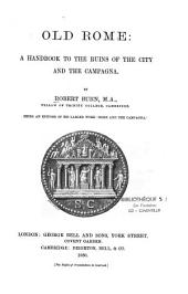 Old Rome: A Handbook to the Ruins of the City and the Campagna