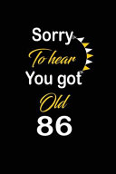 Sorry to Hear You Got Old 86