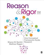 Reason & Rigor: How Conceptual Frameworks Guide Research, Edition 2