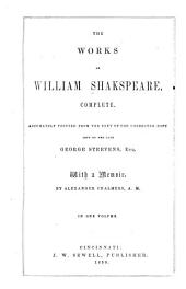 The Works of William Shakespeare, Complete: Accurately Printed from the Text of the Corrected Copy Left by the Late George Steevens