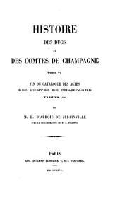Histoire des ducs et des comtes de Champagne ...: Fin du catalogue des actes des comtes de Champagne, tables, etc. 1866