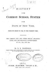 History of the Common School System of the State of New York: From Its Origin in 1795, to the Present Time. Including the Various City and Other Special Organizations, and the Religious Controversies of 1821, 1832, and 1840