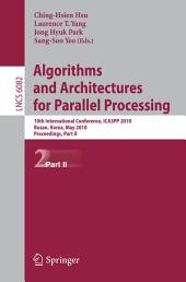 Algorithms and Architectures for Parallel Processing: 10th International Conference, ICA3PP 2010, Busan, Korea, May 21-23, 2010. Workshops, Part 2