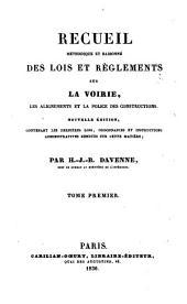 Recueil méthodique et raisonné des lois et règlements sur la voirie, les alignements et la police des constructions: Volume1