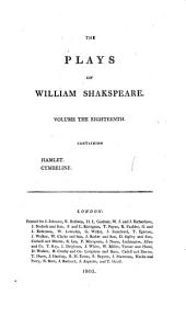 The plays ¬of ¬William ¬Shakspeare: In 21 volumes : with corrections and illustrations of various commentatores. Hamlet. Cymbeline, Volume 18