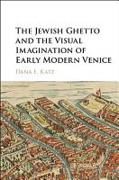 The Jewish Ghetto and the Visual Imagination of Early Modern Venice PDF