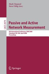 Passive and Active Network Measurement: 9th International Conference, PAM 2008, Cleveland, OH, USA, April 29-30, 2008, Proceedings