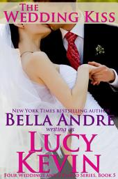 The Wedding Kiss: Four Weddings And A Fiasco, Book 5: (Contemporary Romance)