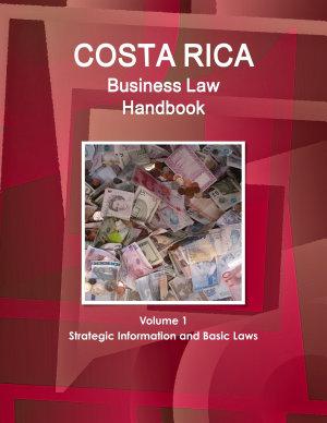 Costa Rica Business Law Handbook Volume 1 Strategic Information and Basic Laws