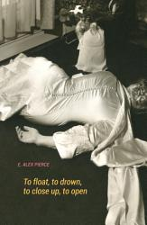 To Float To Drown To Close Up To Open Book PDF