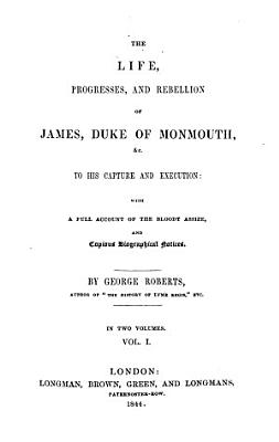 The life  progresses and rebellion of James Duke of Monmouth   to his capture and execution