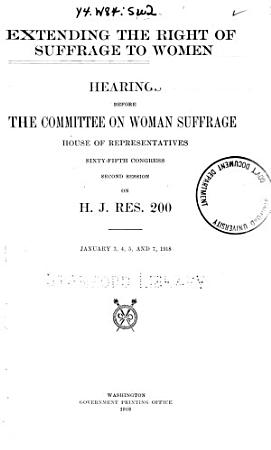 Extending the Right of Suffrage to Women  Hearings     on H J  Res  200     Jan  3 7  1918 PDF