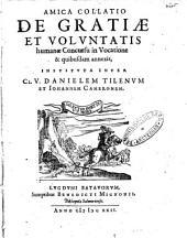 Amica collatio de gratiae et voluntatis humanae concursu invocatione & quibusdam annexis, instituta inter cl. V. Danielem Tilenum et Johannem Cameronem: Volume 1