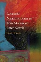 Love and Narrative Form in Toni Morrison   s Later Novels PDF
