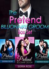 The Pretend Billionaire Groom Box Set