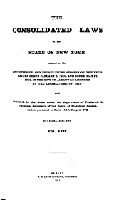 The Consolidated Laws of the State of New York: Prepared Pursuant to Laws 1904, Chapter 664, by the Board of Statutory Consolidation, Passed at the One Hundred and Thirty-second Session of the Legislature Begun January 6, 1909, and Ended April 30, 1909, in the City of Albany as Amended by the Legislature of 1909, Together with the Public Service Commissions Law and the Railroad Law, and Published by the State Under the Supervision of the Board Pursuan to Laws 1909, Volume 8