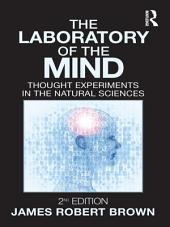 The Laboratory of the Mind: Thought Experiments in the Natural Sciences, Edition 2