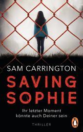 Saving Sophie - Ihr letzter Moment könnte auch Deiner sein.: Thriller