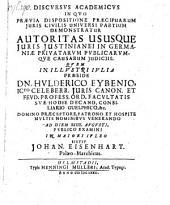 Autoritas ususque juris Justinianei in Germaniae privatarum publicarumque causarum Judiciis; resp. Joh. Eisenhart