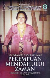 Yo Paramitha Abdurachman Perempuan yang Mendahului Zaman: In Search of Living Traditions and Art